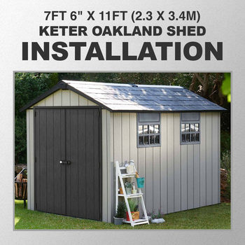 "Installation for Keter Oakland 7ft 6"" x 11ft (2.3 x 3.4m) Shed"